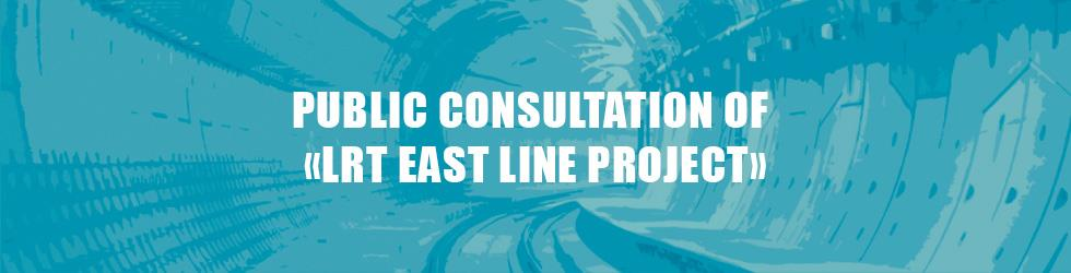 "PUBLIC CONSULTATION OF ""LRT EAST LINE PROJECT"""
